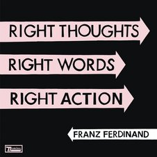 010FRANZ FERDINAND『Right Thoughts, Right Words, Right Action』(Domino Hostess ).jpg