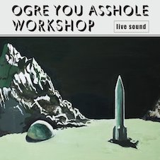OGRE YOU ASSHOLE - workshop.jpg